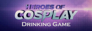 Heroes of Cosplay Drinking Game